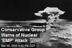 Conservative Group Warns of Nuclear 'EMP' Attack