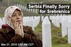 Serbia Finally Sorry for Srebrenica