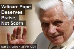 Vatican: Pope Deserves Praise, Not Scorn