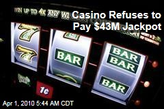 Casino Refuses to Pay $43M Jackpot