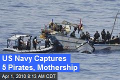US Navy Captures 5 Pirates, Mothership