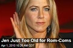 Jen Just Too Old for Rom-Coms