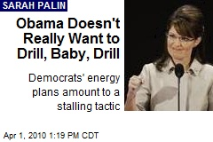 Obama Doesn't Really Want to Drill, Baby, Drill