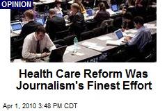 Health Care Reform Was Journalism's Finest Effort