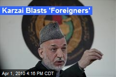 Karzai Blasts 'Foreigners'