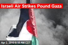 Israeli Air Strikes Pound Gaza