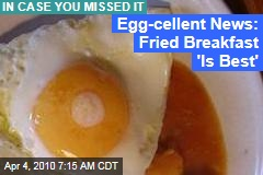 Egg-cellent News: Fried Breakfast 'Is Best'