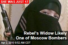 Rebel's Widow Likely One of Moscow Bombers