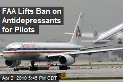 FAA Lifts Ban on Antidepressants for Pilots