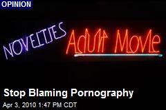 Stop Blaming Pornography