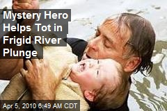 Mystery Hero Helps Tot in Frigid River Plunge