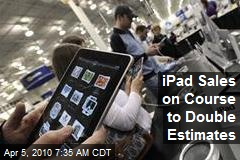 iPad Sales on Course to Double Estimates