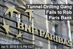 Tunnel-Drilling Gang Fails to Rob Paris Bank