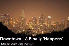 Downtown LA Finally 'Happens'