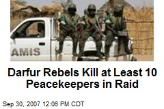 Darfur Rebels Kill at Least 10 Peacekeepers in Raid
