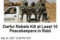Darfur Rebels Kill at Least 10 Peacekeepers in Raid