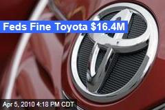 Feds Fine Toyota $16.4M