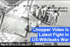 Chopper Video Is Latest Fight in US-Wikileaks War