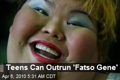 Teens Can Outrun 'Fatso Gene'