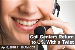 Call Centers Return to US, With a Twist