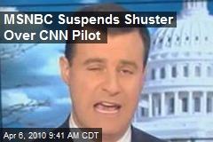 MSNBC Suspends Shuster Over CNN Pilot