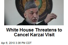 White House Threatens to Cancel Karzai Visit