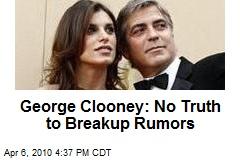 George Clooney: No Truth to Breakup Rumors