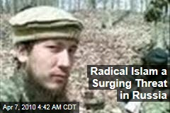 Radical Islam a Surging Threat in Russia