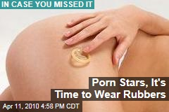 Porn Stars, It's Time to Wear Rubbers