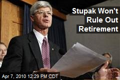 Stupak Won't Rule Out Retirement