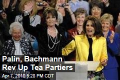 Palin, Bachmann Rev Up Tea Partiers