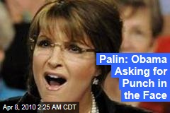 Palin: Obama Asking for Punch in the Face