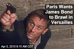 Paris Wants James Bond to Brawl in Versailles