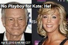 No Playboy for Kate: Hef