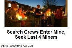 Search Crews Enter Mine, Seek Last 4 Miners