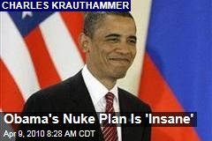 Obama's Nuke Plan Is 'Insane'