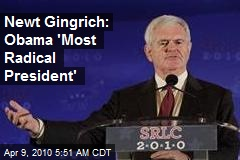 Newt Gingrich: Obama 'Most Radical President'