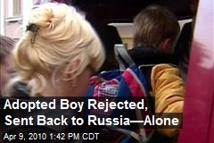 Adopted Boy Rejected, Sent Back to Russia—Alone