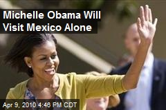 Michelle Obama Will Visit Mexico Alone