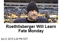 Roethlisberger Will Learn Fate Monday
