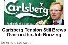 Carlsberg Tension Still Brews Over on-the-Job Boozing