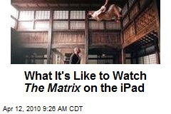 What It's Like to Watch The Matrix on the iPad