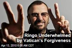 Ringo Underwhelmed by Vatican's Forgiveness