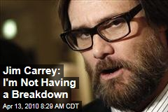 Jim Carrey: I'm Not Having a Breakdown