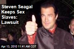 Steven Seagal Keeps Sex Slaves: Lawsuit