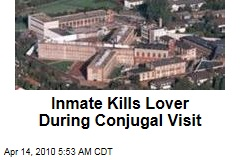 Inmate Kills Lover During Conjugal Visit