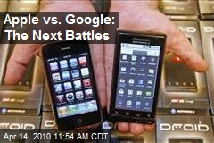 Apple vs. Google: The Next Battles