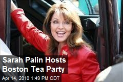 Sarah Palin Hosts Boston Tea Party