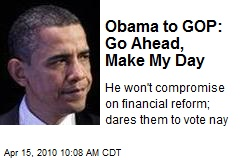 Obama to GOP: Go Ahead, Make My Day