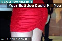 Your Butt Job Could Kill You